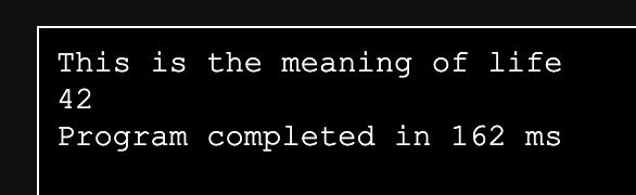 "Screenshot of the output saying ""This is the meaning of life 42 Program completed in 162ms"""
